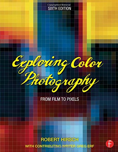 Exploring Color Photography Sixth Edition: From Film to Pixels