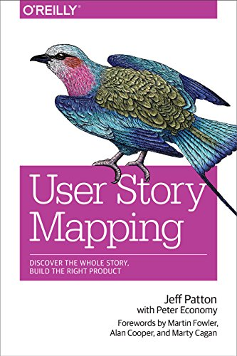 User Story Mapping: Discover the Whole Story Build the Right Product