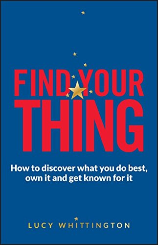 Find Your Thing: How to Discover What You Do Best Own It and Get Known for It