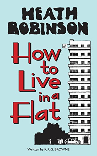 Heath Robinson: How to Live in a Flat