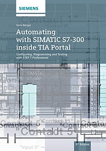 Automating with SIMATIC S7-300 inside TIA Portal: Configuring Programming and Testing with STEP 7 Professional