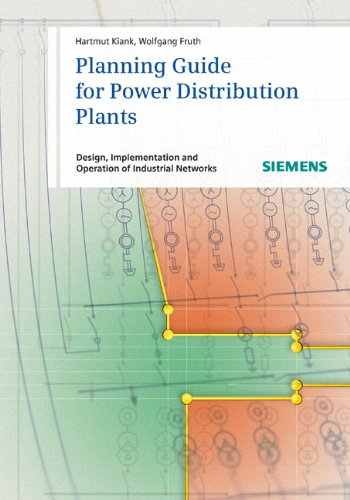 Planning Guide for Power Distribution Plants: Design' Implementation and Operation of Industrial Networks