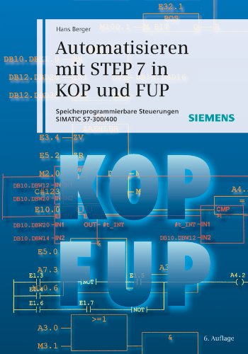 Automatisieren Mit STEP 7 in KOP Und FUP: Speicherprogrammierbare Steuerungen Simatic S7-300/400 (6th Revised edition)