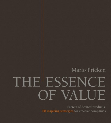 The Essence of Value: Secrets of Desired Products- 80 Inspiring Strategies for Creative Companies