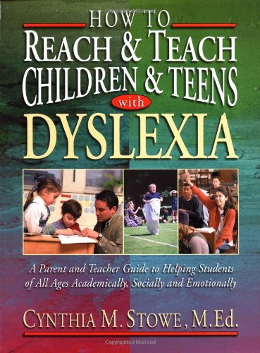 How To Reach And Teach Children And Teens With Dyslexia : A Parent And Teacher Guide To Helping Students Of All Ages Academically' Socially' And Emotionally