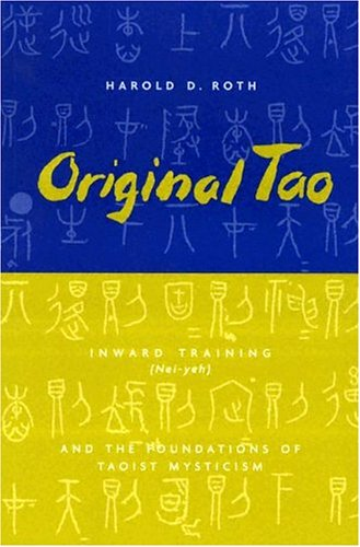 Original Tao: Inward Training (Nei-yeh) and the Foundations of Taoist Mysticism