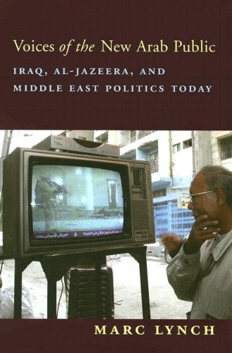 Voices of the New Arab Public: Iraq' Al-Jazeera' and Middle East Politics Today