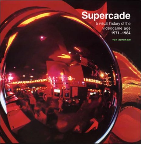 Supercade: A Visual History of the Videogame Age 1971-1984 (New edition)