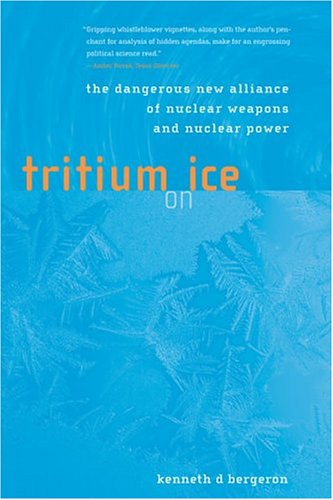 Tritium on Ice: The Dangerous New Alliance of Nuclear Weapons and Nuclear Power (New edition)