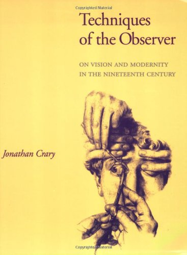 Techniques of the Observer: On Vision and Modernity in the Nineteenth Century (New edition)
