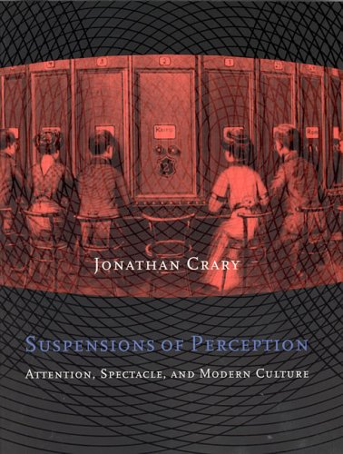 Suspensions of Perception: Attention' Spectacle and Modern Culture (New edition)
