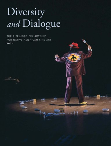Diversity and Dialogue : The Eiteljorg Fellowship for Native American Fine Art 2007