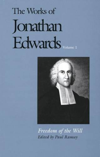 The Works of Jonathan Edwards: v. 1: Freedom of the Will