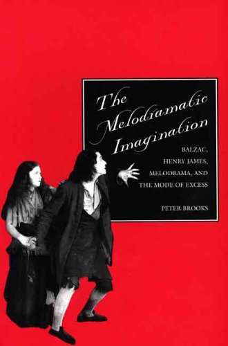 The Melodramatic Imagination: Balzac' Henry James' Melodrama and the Mode of Excess (New edition)