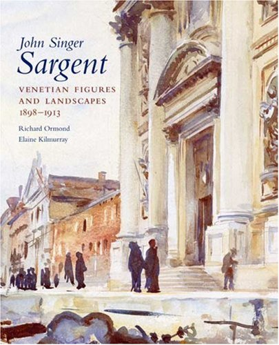 John Singer Sargent: Venetian Figures and Landscapes' 1898-1913