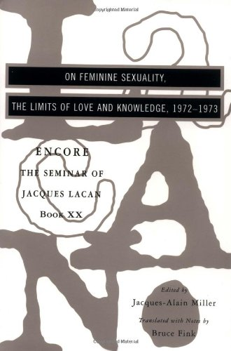 The Seminar of Jacques Lacan: Bk. 20: On Feminine Sexuality' the Limits of Love and Knowledge (New edition)