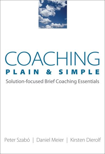 Coaching Plain and Simple: Solution-focused Brief Coaching Essentials