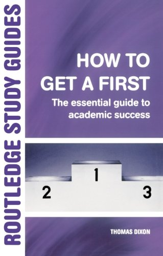 How to Get a First: A Guide to Academic Success