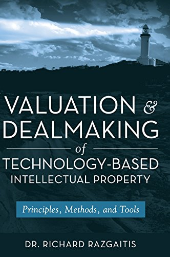 Valuation and Dealmaking of Technology-Based Intellectual Property: Principles' Methods and Tools (2nd Revised edition)