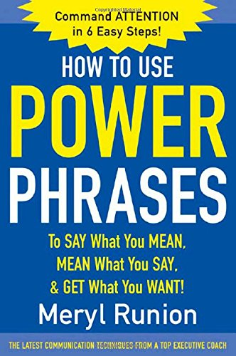 How To Use Power Phrases To Say What You Mean' Mean What You Say' And Get What You Want