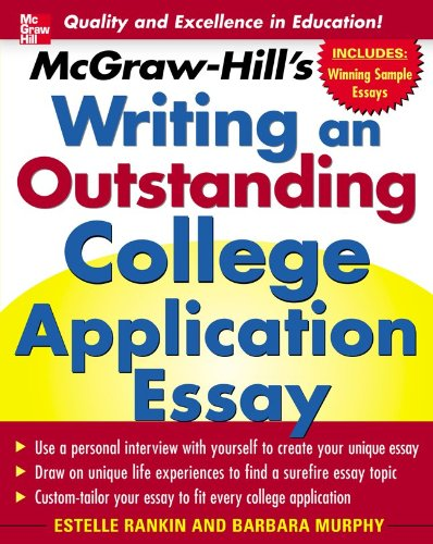 McGraw-Hills Writing an Outstanding College Application Essay: A Unique Guide to Writing an Application Essay That Will Get You into the College of Your Dreams