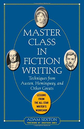 Master Class In Fiction Writing : Techniques From Austen' Hemingway' And Other Great Masters