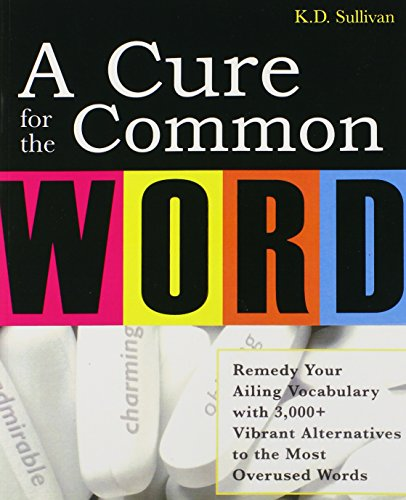 A Cure for the Common Word: Remedy Your Tired Vocabulary with 3'000+ Vibrant Alternatives to the Most Overused Words