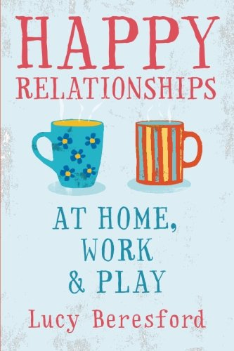 Happy Relationships at Home' Work and Play