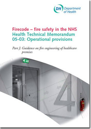 Firecode - Fire Safety In The Nhs: Operational Provisions: Pt. J: Guidance On Fire Engineering Of Healthcare Premises
