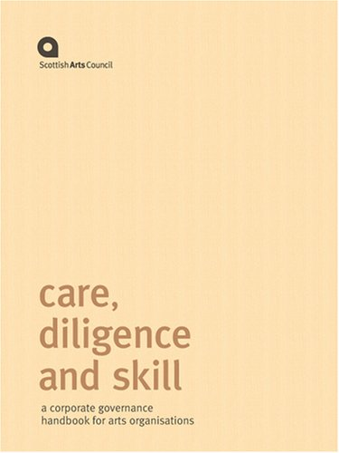 Care' Diligence And Skill: A Corporate Governance Handbook For Arts Organisations