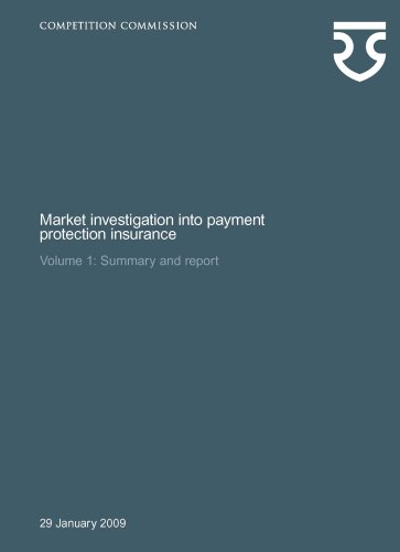 Market Investigation Into Payment Protection Insurance: V. 1: Summary And Report: V.2: Appendices And Glossary