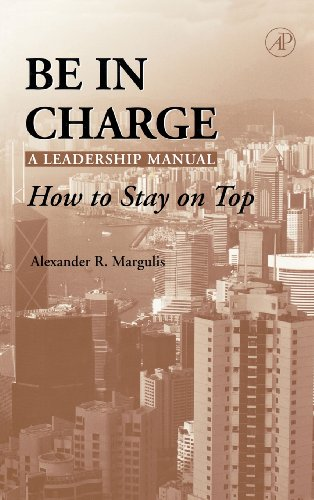 Be In Charge - A Leadership Manual: How To Stay On Top