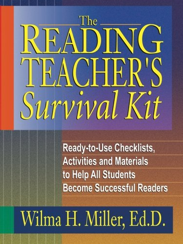 Reading Teacher S Survival Kit : Ready-To-Use Checklists' Activities And Materials To Help All Students Become Successful Readers