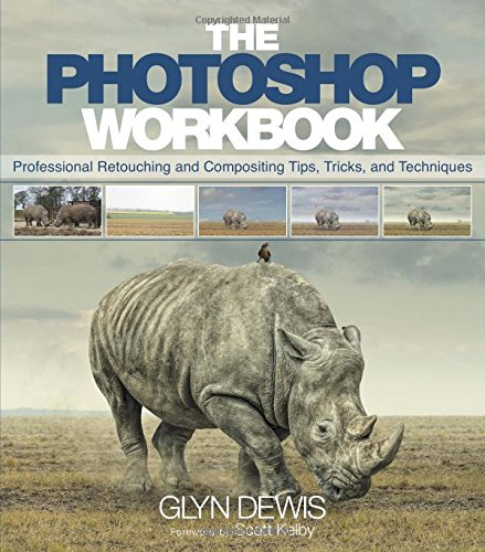 The Photoshop Workbook: Professional Retouching and Compositing Tips Tricks and Techniques