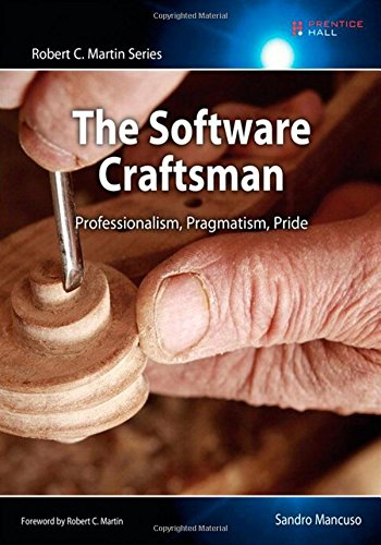 The Software Craftsman: Professionalism Pragmatism Pride (Robert C. Martin Series)