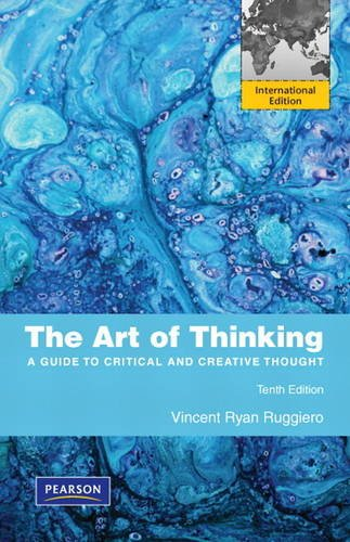 The Art of Thinking: A Guide to Critical and Creative Thought (International ed of 10th revised ed)