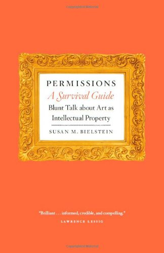 Permissions' A Survival Guide : Blunt Talk About Art As Intellectual Property