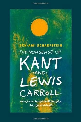 The Nonsense of Kant and Lewis Carroll: Unexpected Essays on Philosophy' Art' Life' and Death