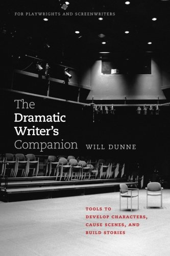 The Dramatic Writers Companion: Tools to Develop Characters' Cause Scenes' and Build Stories
