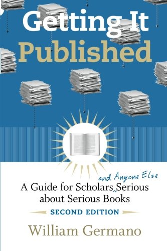 Getting it Published: A Guide for Scholars and Anyone Else Serious About Serious Books (2nd Revised edition)