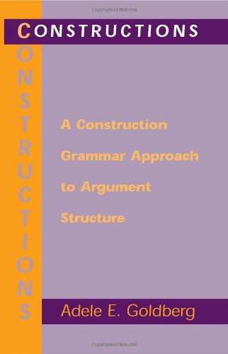 Constructions : A Construction Grammar Approach To Argument Structure