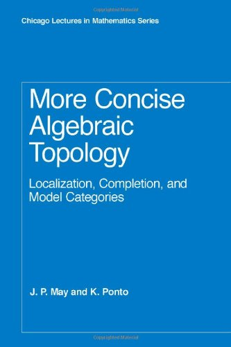 More Concise Algebraic Topology: Localization' Completion' and Model Categories