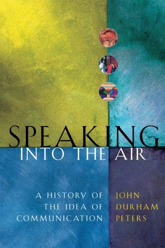 Speaking into the Air: A History of the Idea of Communication (New edition)