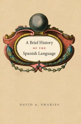 A Brief History of the Spanish Language (New edition)