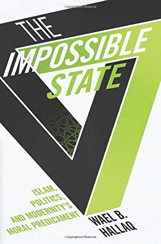 The Impossible State: Islam Politics and Modernitys Moral Predicament