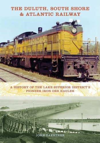 The Duluth' South Shore and Atlantic Railway: A History of the Lake Superior Districts Pioneer Iron Ore Hauler