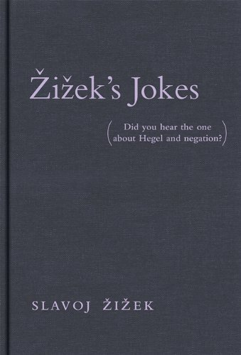 Zizeks Jokes: (Did you hear the one about Hegel and negation?)