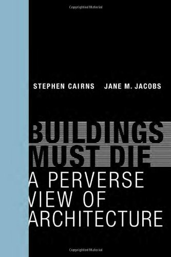 Buildings Must Die: A Perverse View of Architecture