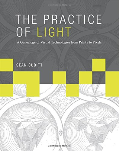 The Practice of Light: A Genealogy of Visual Technologies from Prints to Pixels (Leonardo Book Series)