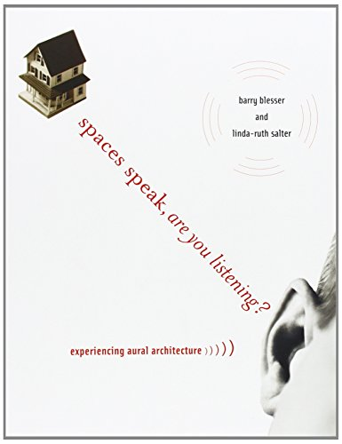Spaces Speak' are You Listening?: Experiencing Aural Architecture